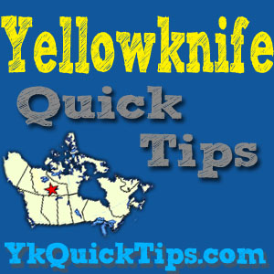 Yellowknife Quick Tips