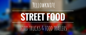 Yellowknife Street Food and Food Trucks